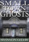 Small Town Ghosts - Shannon Celebi