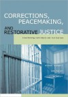 Corrections, Peacemaking and Restorative Justice: Transforming Individuals and Institutions - Michael C. Braswell, John R. Fuller, Bo Lozoff
