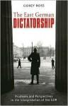 The East German Dictatorship - Corey Ross