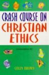 Crash Course on Christian Ethics - Colin Brown