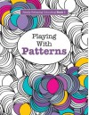 Really RELAXING Colouring Book 1: Playing with Patterns (Really RELAXING Colouring Books) (Volume 1) - Elizabeth James