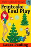 Fruitcake and Foul Play (Holly Hart Cozy Mystery Series Book 4) - Laura Pauling