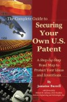 The Complete Guide to Securing Your Own U.S. Patent: A Step-By-Step Road Map to Protect Your Ideas and Inventions: With Companion CD-ROM - Jamaine Burrell