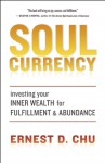Soul Currency: Investing Your Inner Wealth for Fulfillment and Abundance - Ernest D. Chu