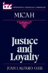 Justice and Loyalty: A Commentary on the Book of Micah - Juan I. Alfaro, Fredrick Carlson Holmgren, George Angus Knight