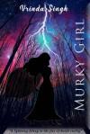 MURKY GIRL - Vrinda Singh
