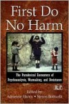 First Do No Harm: The Paradoxical Encounters of Psychoanalysis, Warmaking, and Resistance (Relational Perspectives Book Series) - Adrienne Harris, Steven Botticelli