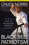 Black Belt Patriotism: How to Reawaken America - Chuck Norris