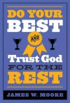 Do Your Best and Trust God for the Rest - James W. Moore