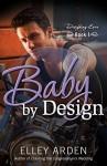 Baby by Design (Designing Love Book 1) - Elley Arden