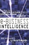 e-Business Intelligence: Turning Information into Knowledge into Profit - Bernard Liautaud, Mark Hammond