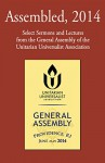 Assembled, 2014: Selected Sermons and Lectures from the General Assembly of the Unitarian Universalist Association - Lindi Ramsden, Mark Morrison-Reed, Simone Campbell, Rebekah Montgomery, Mark Stringer, Peter Morales