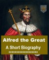 Alfred the Great, A Short Biography - Charles Plummer