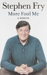 More Fool Me: A Memoir - Stephen Fry