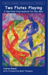 Two Flutes Playing: A Spiritual Journeybook for Gay Men (White Crane Spirituality Series) - Andrew Ramer, Mark Thompson