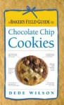 A Baker's Field Guide to Chocolate Chip Cookies - Dede Wilson