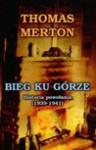 Bieg ku górze : historia powołania (1939-1941) - Thomas Merton
