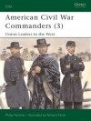American Civil War Commanders (3): Union Leaders in the West - Philip R.N. Katcher