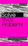 Solve That Problem!: Tools and Techniques for Continuous Improvement - Kogan Page, Kogan Page