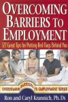 Overcoming Barriers to Employment: A Step-By-Step Guide to Career Success - Ron Krannich, Caryl Krannich