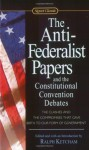 The Anti-Federalist Papers and the Constitutional Convention Debates - Ralph Louis Ketcham