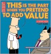 This Is the Part Where You Pretend to Add Value - Scott Adams