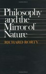 Philosophy and the Mirror of Nature - Richard M. Rorty