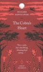 The Cobra's Heart (Penguin Great Journeys) - Ryszard Kapuściński, Klara Glowczewska