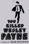 You Killed Wesley Payne - Sean Beaudoin