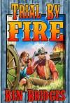 Trial by Fire (A Judge & Dury Western) - Ben Bridges