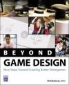 Beyond Game Design: Nine Steps Towards Creating Better Videogames, 1st Edition - Chris Bateman