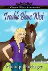 Trouble Blows West: A Ginnie West Adventure (A Ginnie West Adventures) - Monique Bucheger, Mikey Brooks