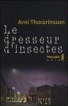Le Dresseur d'insectes - Árni Þórarinsson, Éric Boury