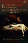 Unconscious Fantasies and the Relational World (Relational Perspectives Book Series) (Relational Perspectives Book Series) - Danielle Knafo, Kenneth Feiner