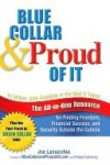 Blue Collar and Proud of It: The All-in-One Resource for Finding Freedom, Financial Success, and Security Outside the Cubicle - Joe Lamacchia