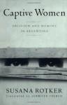 Captive Women: Oblivion And Memory In Argentina - Susana Rotker, Jennifer French
