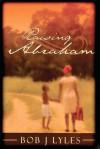 Raising Abraham - Bob J. Lyles