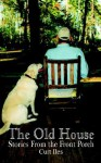 The Old House: Stories from the Front Porch - Curt Iles