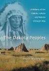 The Dakota Peoples: A History of the Dakota, Lakota and Nakota Through 1863 - Jessica Dawn Palmer