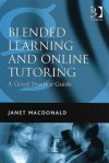 Blended Learning and Online Tutoring: A Good Practice Guide - Janet MacDonald