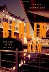 Berlin Now: The City After the Wall - Peter Schneider, Sophie Schlondorff