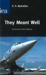They Meant Well: Government Project Disasters - David Roderic Myddelton
