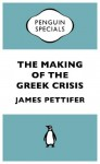 The Making of the Greek Crisis (Penguin Specials) (Penguin Shorts/Specials) - James Pettifer