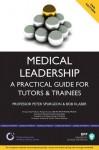 Medical Leadership: A Practical Guide - Peter Spurgeon, Robert Klaber