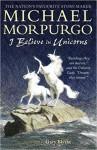 I Believe in Unicorns - Sir Michael Morpurgo, Gary Blythe
