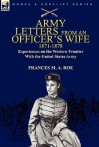 Army Letters from an Officer's Wife, 1871-1888: Experiences on the Western Frontier with the United States Army - Frances M.A. Roe