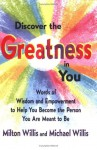 Discover the Greatness in You: Words of Wisdom and Empowerment to Help You Become the Person You Are Meant to Be - Milton Willis, Michael Willis