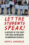 Let the Students Speak!: A History of the Fight for Free Expression in American Schools - David L. Hudson Jr.