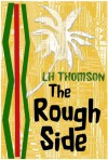 The Rough Side - L.H. Thomson