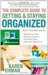 The Complete Guide to Getting and Staying Organized: *Manage Your Time *Eliminate Clutter and Experience Order *Keep Your Family First - Karen Ehman